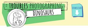 Trubles photographing dinosaurs
